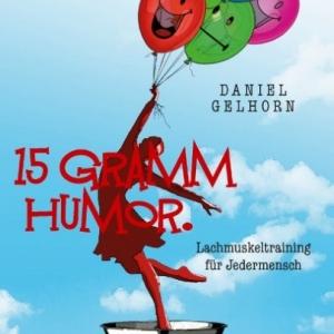 15 Gramm Humor – Lachmuskeltraining für Jedermensch